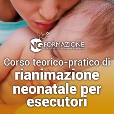 Corso teorico-pratico di Rianimazione Neonatale per Esecutori